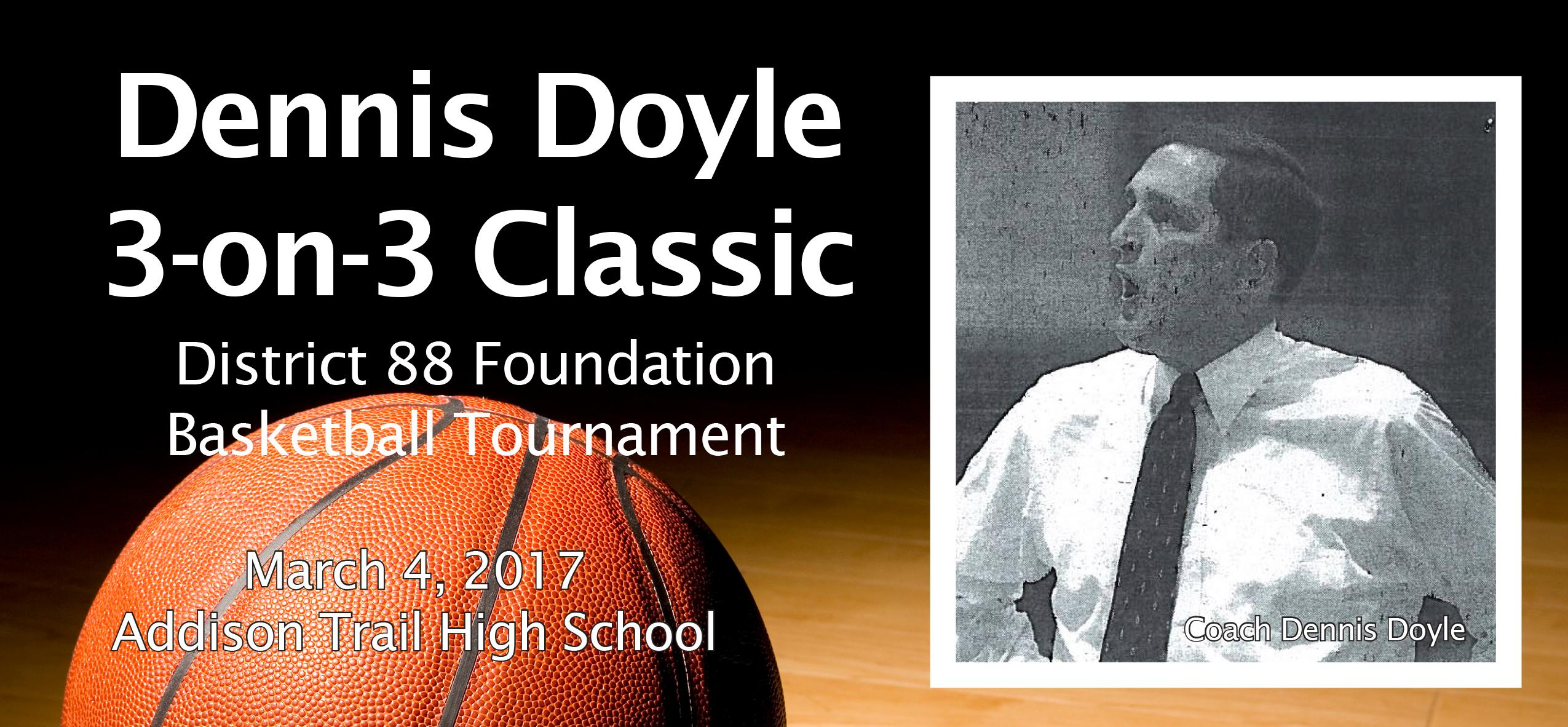 You're invited to participate in the 2017 Dennis Doyle 3-on-3 Classic District 88 Foundation Basketball Tournament