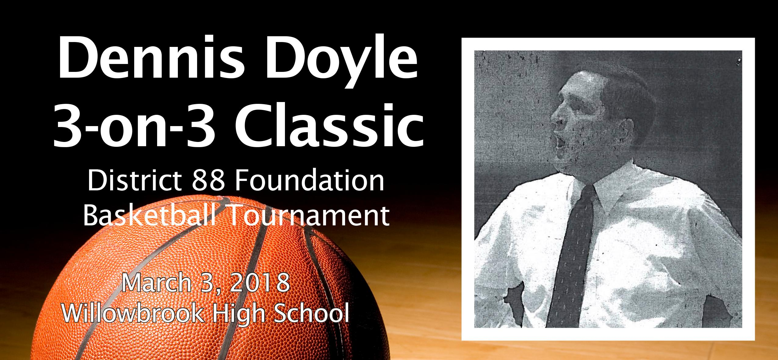 You're invited to participate in the 2018 Dennis Doyle 3-on-3 Classic District 88 Foundation Basketball Tournament